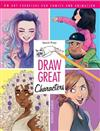 Draw Great Characters: 75 Art Exercises for Comics and Animation