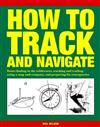 How to Track and Navigate: Route-finding in the wilderness, tracking and trailing, using a map and compass, and preparing for emergencies