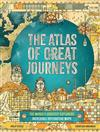 The Atlas of Great Journeys: The Story of Discovery in Amazing Maps