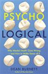Psycho-Logical: Why Mental Health Goes Wrong - and How to Make Sense of It