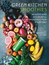 Green Kitchen Smoothies: Healthy and colourful smoothies for everyday