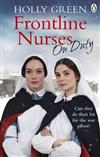 Frontline Nurses On Duty: A moving and emotional historical novel