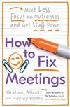 How to Fix Meetings: Meet Less, Focus on Outcomes and Get Stuff Done
