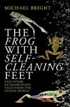 The Frog with Self-Cleaning Feet: And Other Extraordinary Tales from the Animal World