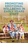 Promoting Emotional Wellbeing in Early Years Staff: A Practical Guide for Looking After Yourself and Your Colleagues
