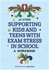 Supporting Kids and Teens with Exam Stress in School: A Workbook