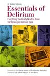Essentials of Delirium: Everything You Really Need to Know for Working in Delirium Care
