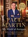 Paul Martin: My World Of Antiques: Collect, buy and sell everyday antiques like an expert
