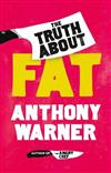 The Truth About Fat: From the author of The Angry Chef