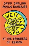 Weirdest Maths: At the Frontiers of Reason