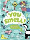 You Smell!: (And so does everything else!): (and so does everything else)