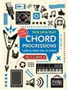 Chord Progressions (Pick Up and Play): Learn & Write 100s of Songs