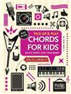 Chords for Kids (Pick Up and Play): Quick Start, Easy Diagrams