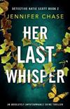 Her Last Whisper: An absolutely unputdownable crime thriller