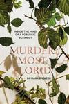 Murder Most Florid: Inside the Mind of a Forensic Botanist