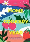 Home Cookery Year: Four Seasons, Over 200 Recipes for All Possible Occasions