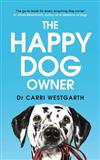 The Happy Dog Owner: Finding Health and Happiness with the Help of Your Dog