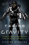 Taking on Gravity: A Guide to Inventing the Impossible from the Man Who Learned to Fly