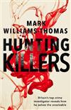 Hunting Killers: o Britain's top crime investigator reveals how he solves the unsolvable