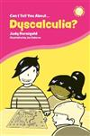 Can I Tell You About Dyscalculia?: A Guide for Friends, Family and Professionals