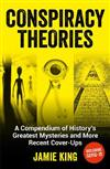 Conspiracy Theories: A Compendium of History's Greatest Mysteries and More Recent Cover-Ups