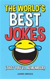 The World's Best Jokes (That You'll Remember): Unforgettable Jokes and Gags for All the Family