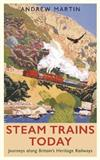 Steam Trains Today: Journeys Along Britain's Heritage Railways