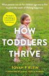 How Toddlers Thrive: What Parents Can Do for Children Ages Two to Five to Plant the Seeds of Lifelong Happiness