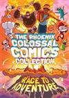 The Phoenix Colossal Comics Collection: Race to Adventure