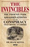 The Invincibles: The Phoenix Park Assassinations and the Conspiracy that Shook an Empire