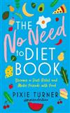 The No Need To Diet Book: Become a Diet Rebel and Make Friends with Food
