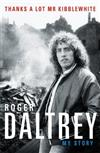 Roger Daltrey: Thanks a lot Mr Kibblewhite: My Story
