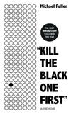 Kill The Black One First : The most moving story you'll read this year