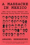 A Massacre in Mexico: The True Story Behind the Missing Forty Three
