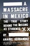 A Massacre in Mexico: The True Story Behind the Missing Forty Three Students