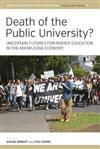 Death of the Public University?: Uncertain Futures for Higher Education in the Knowledge Economy