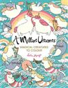 A Million Unicorns: Magical Creatures to Colour