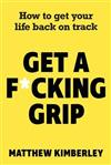 Get a F*cking Grip: How to Get Your Life Back on Track