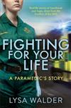 Fighting For Your Life: A Paramedic's Story - Real-life stories of heartbreak and hope from the frontline of the NHS