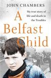 A Belfast Child: My true story of life and death in the Troubles