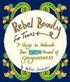 Rebel Beauty for Teens: 7 Ways to Unleash Your Unique Brand of Gorgeousness
