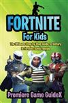 Fortnite: For Kids: Premiere Strategy Guide for Fortnite Battle Royale Victory