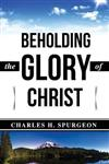 Charles H. Spurgeon: Beholding the Glory of Christ (Illustrated)