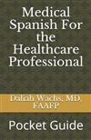 Medical Spanish for the Healthcare Professional: Pocket Guide