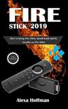 Fire Stick 2019: How to Setup And Master Your Fire Stick, Install Kodi and Kodi Addons