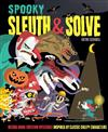 Sleuth & Solve: Spooky: Decode Mind-Twisting Mysteries Inspired by Classic Creepy Characters
