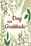 A Day with Gratitude: 1year/52 Weeks of Gratitude, Appreciation, Motivational Quotes and Prompt
