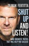 Shut Up and Listen!: Hard Business Truths That Will Help You Succeed: Library Edition