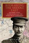 Redrawing the Middle East: Sir Mark Sykes, Imperialism and the Sykes-Picot Agreement