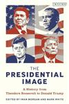 The Presidential Image: A History from Theodore Roosevelt to Donald Trump